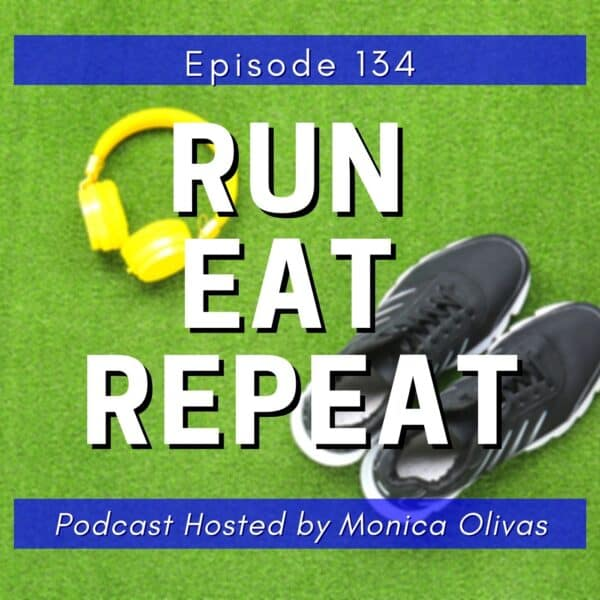 Run Eat Repeat Run to the Finish Podcast 134